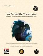 """DC-PoA DES-05C """"We Calmed the Tides of War"""""""