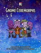 Gnome Ceremorphs