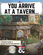 You Arrive At A Tavern: A Beginner's Guide to Building and Crafting Campaigns (Fantasy Grounds)