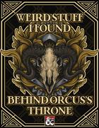 Weird Stuff I Found Behind Orcus's Throne