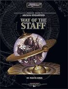 Monte Cook's Arcana Unearthed: Way of the Staff