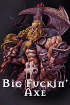Big Fuckin' Axe - A SRD Hack