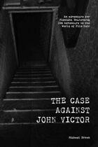 The Case Against John Victor