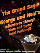 The Grand Saga of George and Neal's Adventures Through Time and Space (and Pudding)!