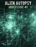 Alien Autopsy Underscore #1