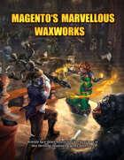 Magento's Marvellous Waxworks