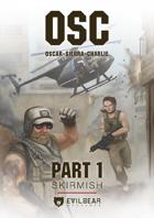 Oscar Sierra Charlie OSC Part 1 Skirmish