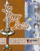 Venture 4th: Ice River Battle
