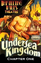 Thrilling Tales Theatre: Undersea Kingdom, Chapter 1
