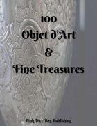 100 Objet d'Art & Fine Treasures