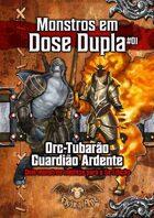 Orc-Tubarão e Guardião Ardente - Monstros em Dose Dupla #01