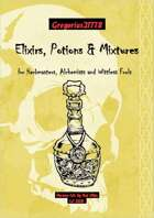 Gregorius21778: Elixirs, Potions & Mixtures for Herbmasters, Alchemists and Wittless Fools