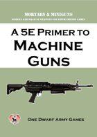 A 5E Primer to Machine Guns