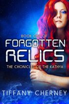 Forgotten Relics (Book One of the Chronicles of the Kathya)