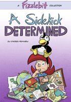 Fizzlebit, Chapter 1: A Sidekick Determined