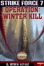 Operation Winter Kill - Strike Force 7 - Savaged!