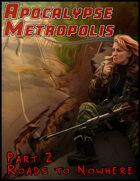 Apocalypse Metropolis: Part 2 Roads to Nowhere