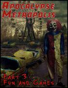 Apocalypse Metropolis: Part 3 Fun and Games