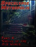 Apocalypse Metropolis: Part 4 Shells of the Old World