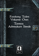 Fantasy Tales Volume One: Tavern Adventure Seeds
