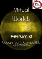 Virtual Worlds (Google Earth Compatible) - Ferrum d