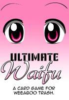 Ultimate Waifu: A Card Game for Weeaboo Trash!