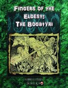 Fingers of the Eldest: Bogatyri