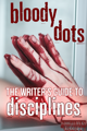 BLOODY DOTS: The Writer's Guide to Disciplines