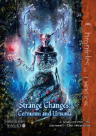 Strange Changes: Cernunni and Ursuma