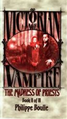 Victorian Age Vampire Book II of III: The Madness of Priests