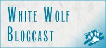 White Wolf Blogcast