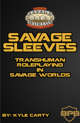 Savage Sleeves: Transhuman Savage Worlds