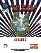 Your World No Longer: Mutants