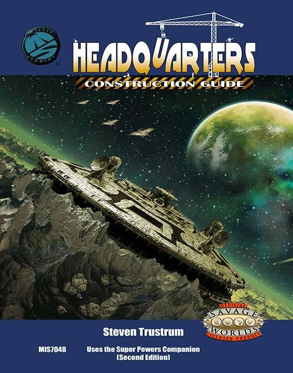 Headquarters Construction Guide Savage Worlds Edition