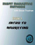 Misfit Marketing Methods Episode 1, Intro to Marketing
