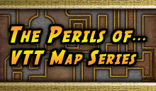 The Perils of... VTT Maps Series