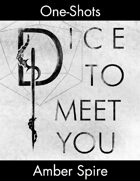 Dice To Meet You One-Shot 04 - Amber Spire