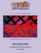 CAPERS Offworld Adventure - The Good Stuff