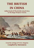 The British In China: Gallant Deeds In The Reign Of Queen Victoria