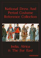 India, Africa & The Far East: National Dress & Period Costume Reference Collection