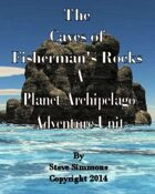 The Caves at Fisherman's Rocks an Adventure unit for Planet Archipelago
