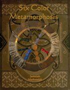 Six Color Metamorphosis