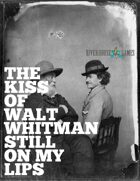 The Kiss of Walt Whitman Still On My Lips