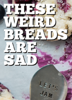 These Weird Breads Are Sad