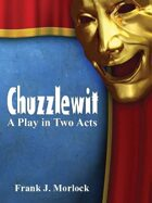 Chuzzlewit: A Play in Two Acts