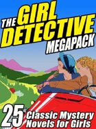 The Girl Detectives Megapack: 25 Classic Mystery Novels for Girls