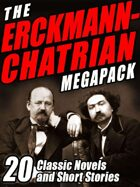 The Erckmann-Chatrian Megapack: 20 Classic Novels and Short Stories