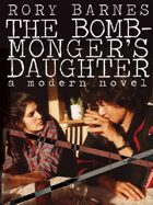 The Bomb-Monger's Daughter: A Modern Novel