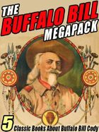 The Buffalo Bill Megapack: 5 Classic Books About Buffalo Bill Cody