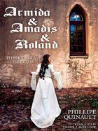 Armida & Amadis & Roland: Three Opera Librettos